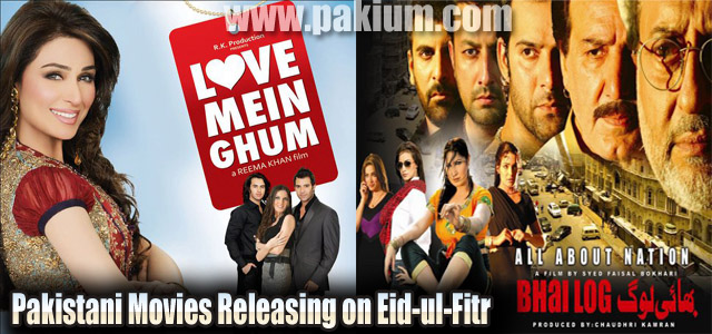 Pakistani Movies releasing on eid-ul-fitr Love Mein Ghum and Bhai Log