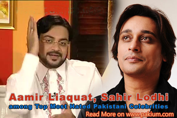 "Sahir Lodhi were voted as ""Top most hated Pakistani celebrities"