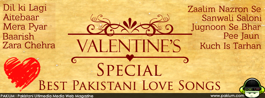 Valentines Special Best Pakistani Love Songs