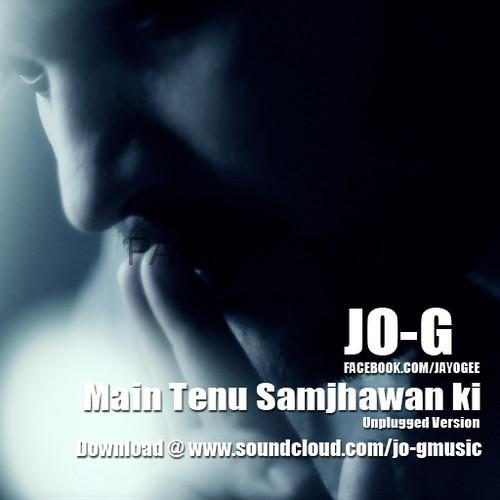 jo-g-main-tenu-samjhawan-ki-unplugged-version