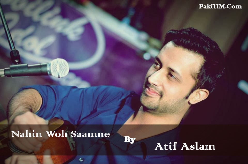 atif-aslam-nahin-wo-saamne-ost-its-entertainment