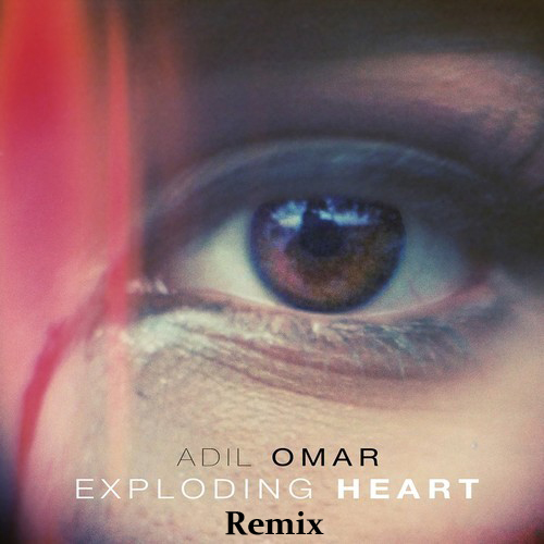 adil-omar-exploding-heart-remixes-by-talal-qureshi-and-kfied