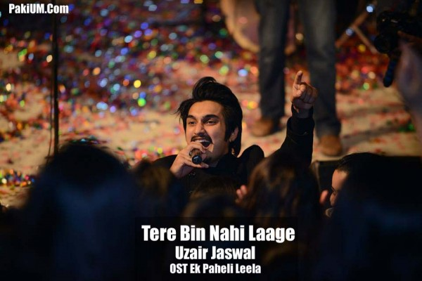 Tere Bin Nahi Laage By Uzair Jaswal OST Ek Paheli Leela (Video/Download Mp3/Lyrics)