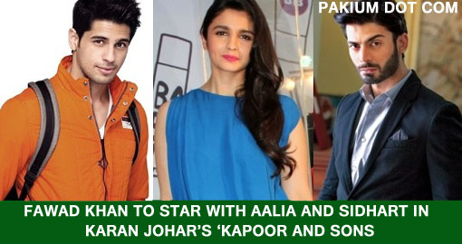 Fawad Khan set to star with Aalia and Sidhart in Karan Johar's 'Kapoor and Sons'
