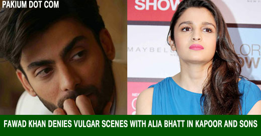 Fawad Khan danies vulgar scenes with Alia Bhatt in Kapoor and Sons