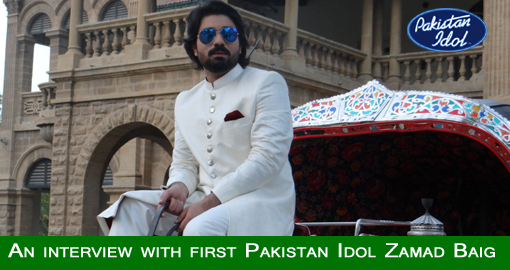 An interview with first Pakistan Idol Zamad Baig