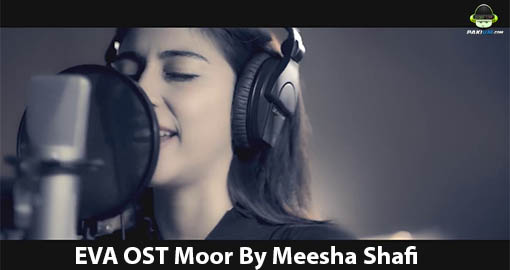 eva-ost-moor-by-meesha-shafi-video-song