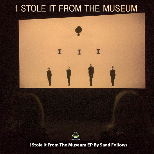 i-stole-it-from-the-museum-ep-by-saad-follows